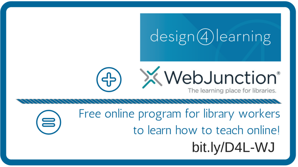 blue square with logos for Design4Learning and WebJunction: Design4Learning + WebJunction = Free online program for library workers to learn how to teach online! bit.ly/D4L-WJ
